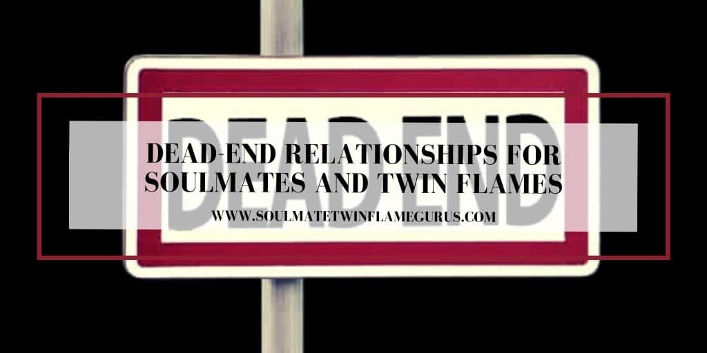Dead-End Relationships for Soulmates and Twin Flames