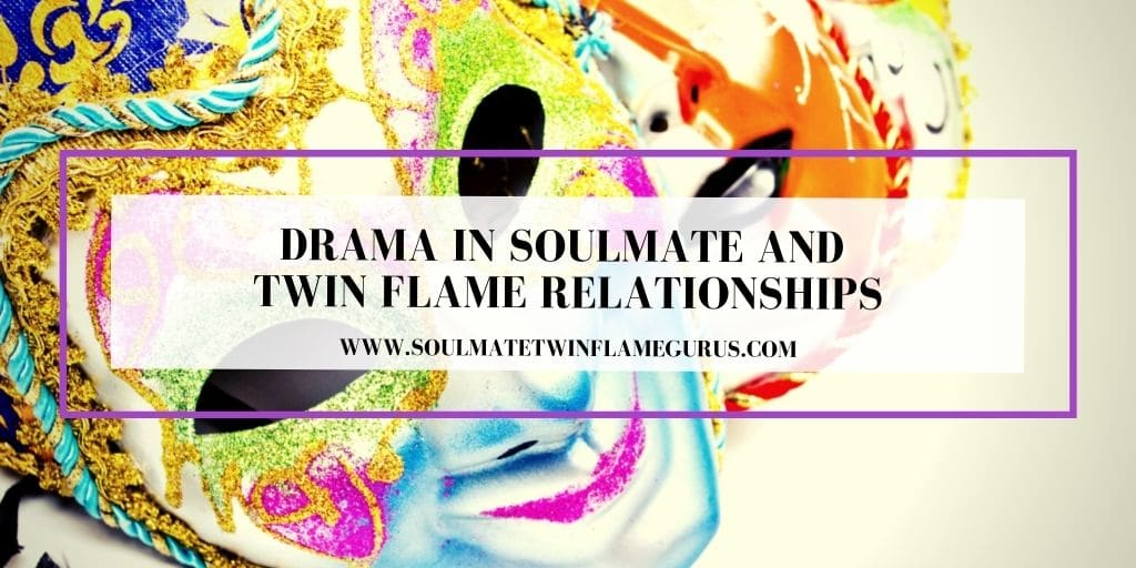 Drama in Soulmate and Twin Flame Relationships