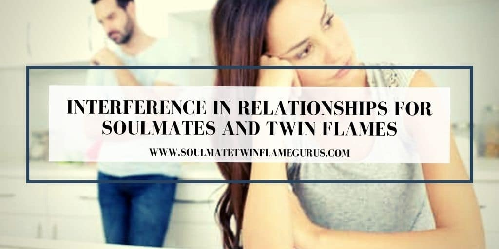 Interference in Relationships for Soulmates and Twin Flames